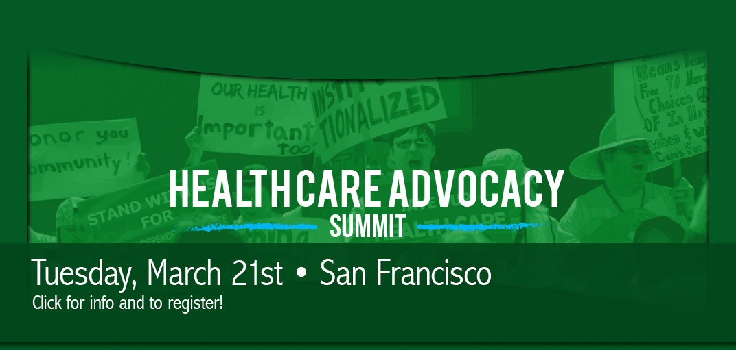 Healthcare Advocacy Summit. Tuesday, March 23rd. San Francisco. Click for info and to register!