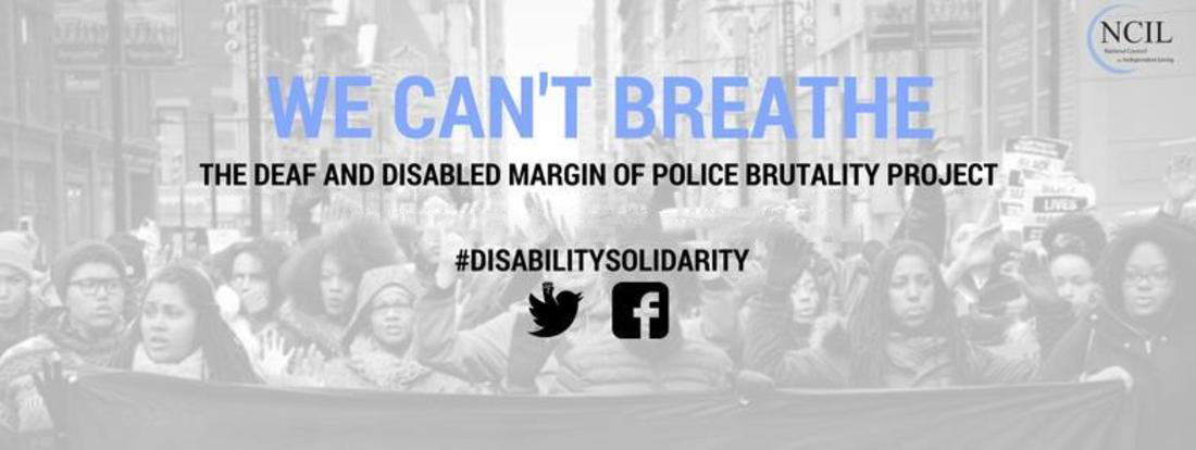 Banner reading: We Can't Breathe. The Deaf and Disabled Margin of Police Brutality Project. #DISABILITYSOLIDARITY.