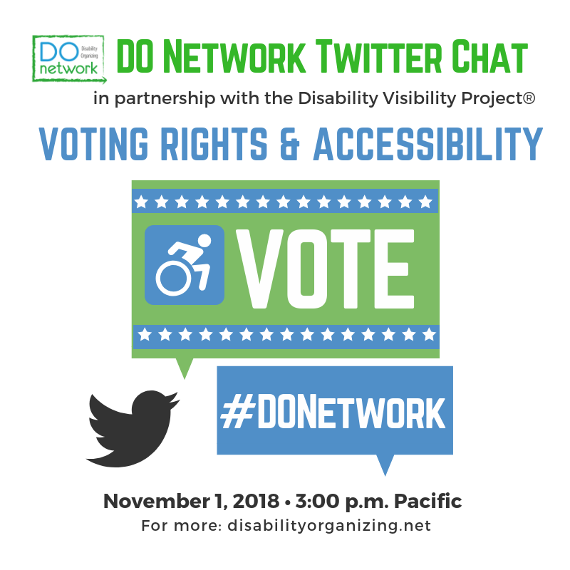 Promo graphic reading: DOnet Twitter Chat. In partnership with the Disability Visibility Project. Voting Rights and Accessibility. November 1, 2018. 3:00pm Pacific. For more: disabilityorganizing.net. Image of a Twitter bird with a Vote and a #DOnetwork speech bubble.