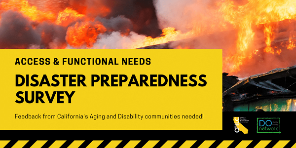 Photo of a burning building. Text: Access & Functional Needs Disaster Preparedness Survey. Feedback from California's Aging & Disability communities needed! CFILC & Disability Organizing Network logos.