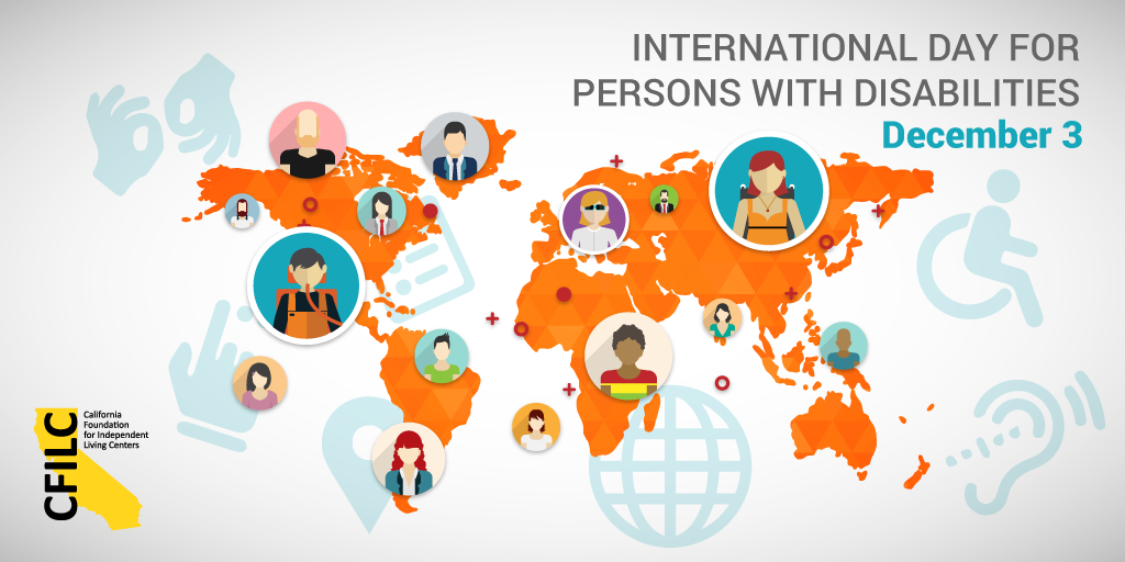 Image of disability icons and a map of the world with icons of diverse person-icon art displaying different disabilities. CFILC logo. Text: International Day of People with Disabilities. December 3.