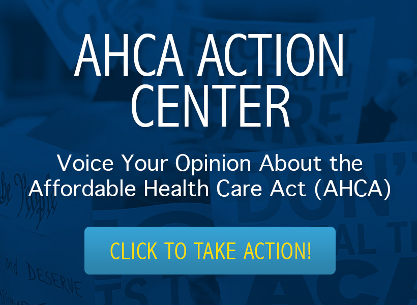Graphic of AHCA Action Center. Voice your opinion about the Affordable Health Care Act (AHCA). Click to take action!