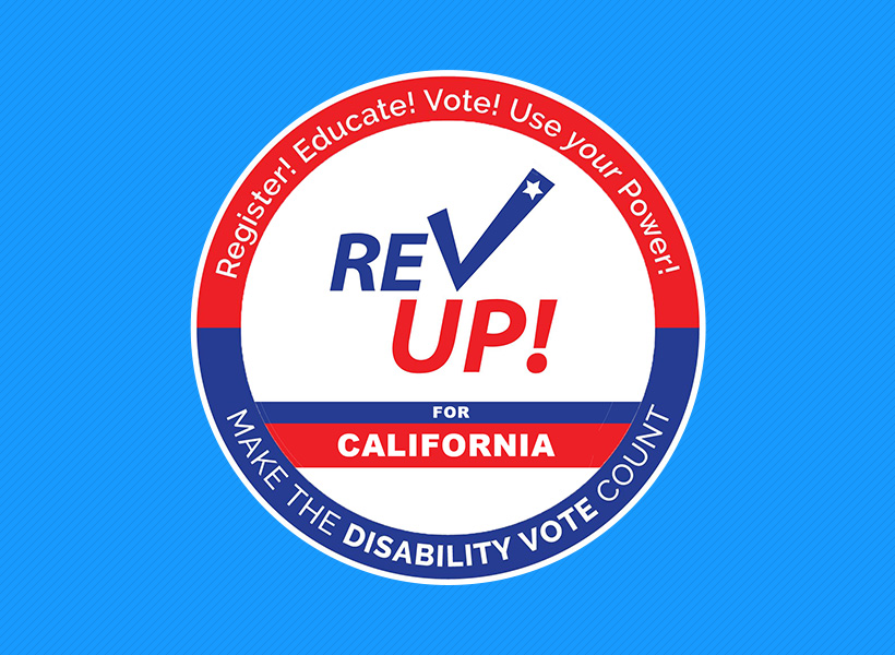 Graphic of Register! Educate! Vote! Use Your Power! Rev Up for California! Make the Disability Vote Count.